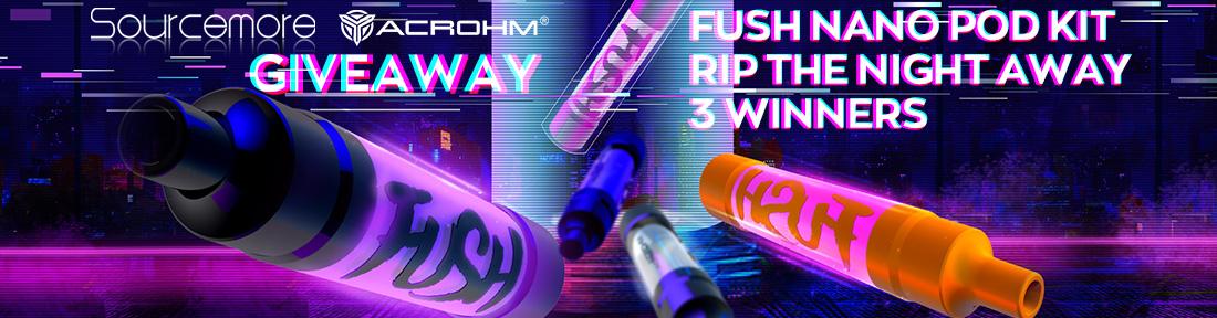 Sourcemore & Acrohm Fush Nano Pod Kit Giveaway